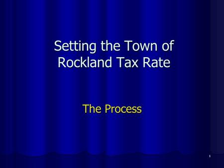 1 Setting the Town of Rockland Tax Rate The Process.