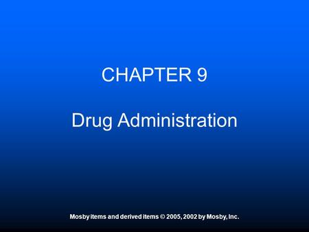 Mosby items and derived items © 2005, 2002 by Mosby, Inc. CHAPTER 9 Drug Administration.