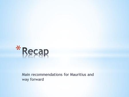 Main recommendations for Mauritius and way forward.