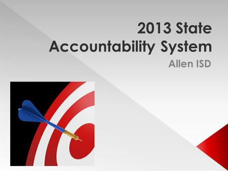 2013 State Accountability System Allen ISD. State Accountability under TAKS program:  Four Ratings: Exemplary, Recognized, Academically Acceptable, Academically.