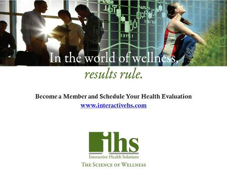 Become a Member and Schedule Your Health Evaluation www.interactivehs.com.
