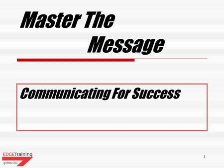 1 Master The Message Communicating For Success 2 Course Agenda  Benefits Of Effective Communications  Stating Clear Expectations  Communication Breakdowns.