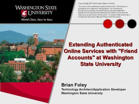 1 Extending Authenticated Online Services with Friend Accounts at Washington State University Brian Foley Technology Architect/Application Developer.