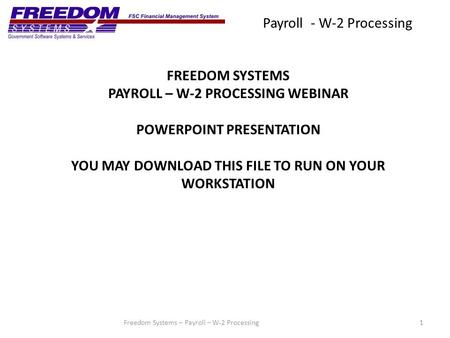 Payroll - W-2 Processing 1Freedom Systems – Payroll – W-2 Processing FREEDOM SYSTEMS PAYROLL – W-2 PROCESSING WEBINAR POWERPOINT PRESENTATION YOU MAY DOWNLOAD.