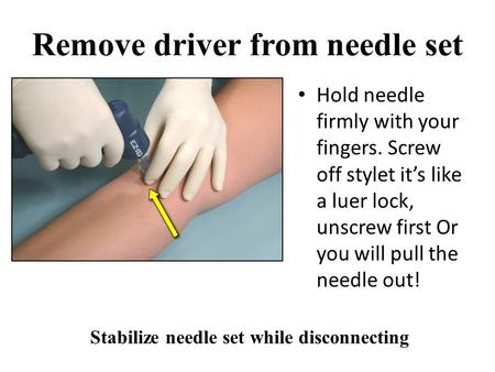 Remove driver from needle set Stabilize needle set while disconnecting Hold needle firmly with your fingers. Screw off stylet it's like a luer lock, unscrew.