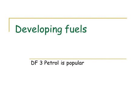 Developing fuels DF 3 Petrol is popular. Petrol and Crude Oil Petrol is a mixture of many different compounds blended to give the right properties 30%