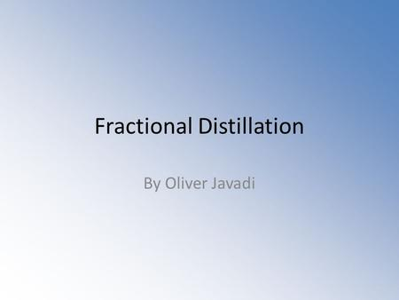 Fractional Distillation By Oliver Javadi. Crude oil I will be using crude oil as a recurring example during my PowerPoint (it represent the mixture).