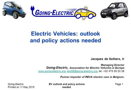 Going-Electric Printed on 11 May 2015 EV outlook and policy actions needed Page 1 Electric Vehicles: outlook and policy actions needed Jacques de Selliers,