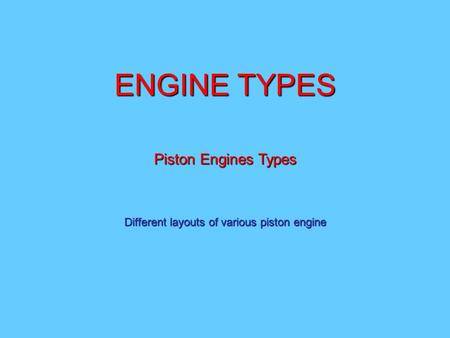 Different layouts of various piston engine
