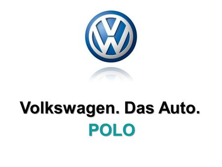 POLO Volkswagen. Das Auto.. REASON OF THE RESEARCH It determines the manner in which a potential customer is dealt with; when they visit the showroom.