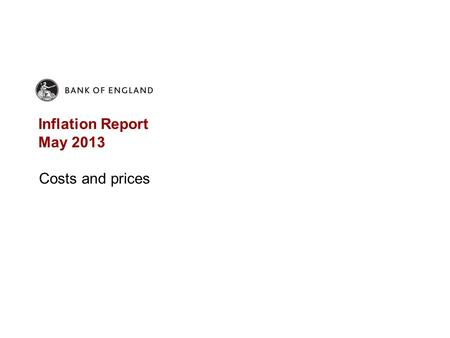 Inflation Report May 2013 Costs and prices. Chart 4.1 Annual CPI and CPIH inflation.