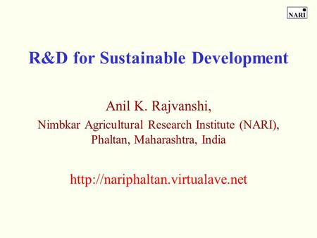 R&D for Sustainable Development Anil K. Rajvanshi, Nimbkar Agricultural Research Institute (NARI), Phaltan, Maharashtra, <strong>India</strong>