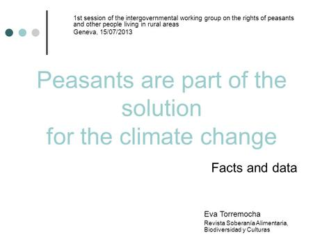 Facts and data Peasants are part of the solution for the climate change 1st session of the intergovernmental working group on the rights of peasants and.