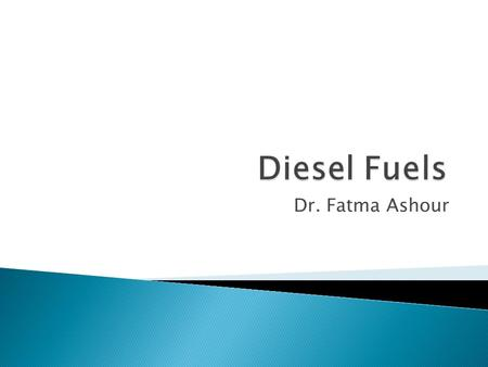 Dr. Fatma Ashour.  The term 'diesel fuels' comprises Gas Oil' (Solar) o Diesel Oil Both fractions are heavy distillates obtained from crude oil.  The.