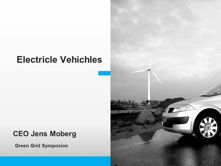 CEO Jens Moberg Green Grid Symposion Electricle Vehichles.