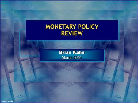 Bkahn - MPR2001 1 MONETARY POLICY REVIEW Brian Kahn March 2001 Brian Kahn March 2001.