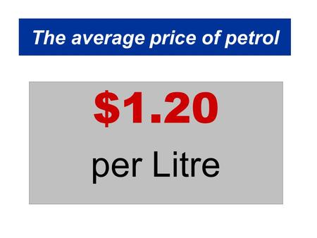 The average price of petrol $1.20 per Litre. The price of petrol Hello everyone, We hear that the price of petrol will climb up by $0.50, to approximately.