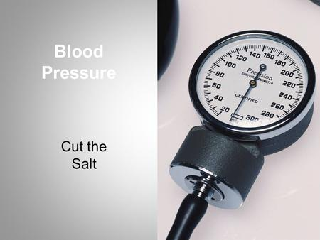 Blood Pressure Cut the Salt. Today's Agenda Salt, sodium, and high blood pressure Cut the salt when you eat out Cut the salt when you shop and cook at.