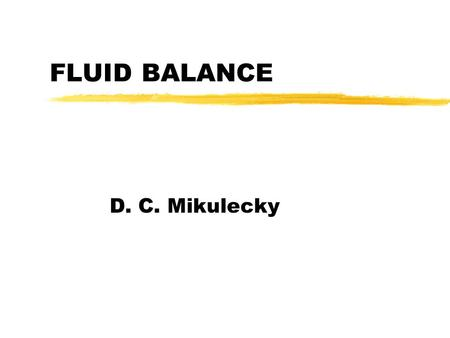 FLUID BALANCE D. C. Mikulecky. FLUID BALANCE zThe Balance Concept: Input -Output = Storage/Depletion zBody Fluid Compartments zRegulation of fluid balance.