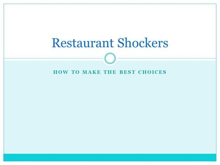 HOW TO MAKE THE BEST CHOICES Restaurant Shockers.