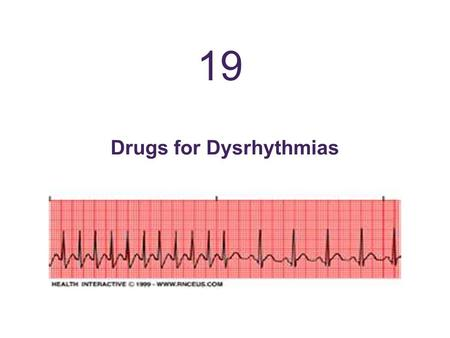 Drugs for Dysrhythmias 19. Learning Outcomes 1. Explain how rhythm abnormalities can affect cardiac function. 2. Illustrate the flow of electrical impulses.