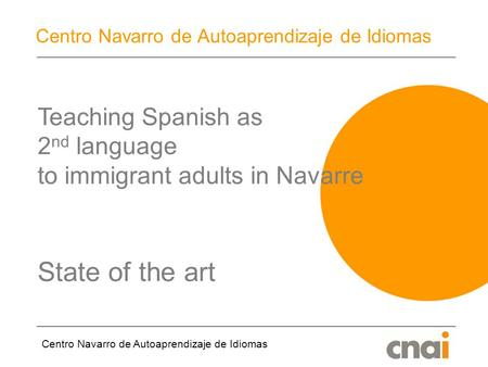 Centro Navarro de Autoaprendizaje de Idiomas Teaching Spanish as 2 nd language to immigrant adults in Navarre State of the art.