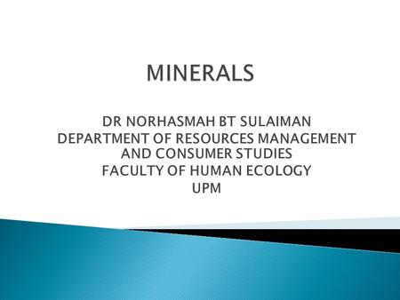 DR NORHASMAH BT SULAIMAN DEPARTMENT OF RESOURCES MANAGEMENT AND CONSUMER STUDIES FACULTY OF HUMAN ECOLOGY UPM.