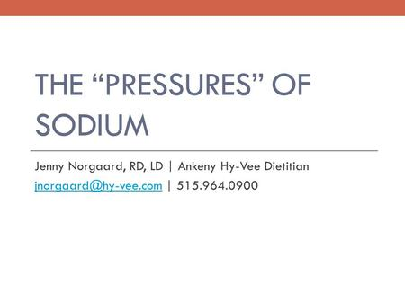 "THE ""PRESSURES"" OF SODIUM Jenny Norgaard, RD, LD 