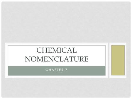 CHAPTER 7 CHEMICAL NOMENCLATURE. MOLECULAR COMPOUNDS Consists of nonmetals covalently bonded to: Nonmetals Metalloids.