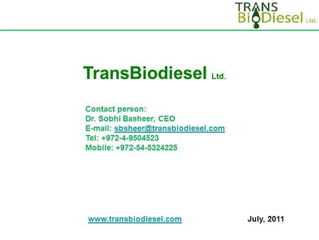 Contact person: Dr. Sobhi Basheer, CEO   Tel: +972-4-9504523 Mobile: +972-54-5324225 TransBiodiesel.
