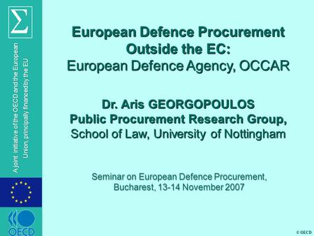 © OECD A joint initiative of the OECD and the European Union, principally financed by the EU European Defence Procurement Outside the EC: European Defence.