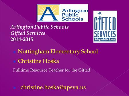 Nottingham Elementary School Christine Hoska Fulltime Resource Teacher for the Gifted