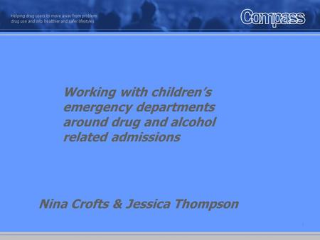 1 Helping drug users to move away from problem drug use and into healthier and safer lifestyles Working with children's emergency departments around drug.