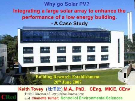 Building Research Establishment 20 th June 2007 Integrating a large solar array to enhance the performance of a low energy building. - A Case Study Keith.