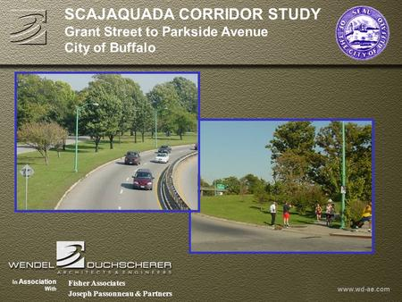 JANUARY 9, 2002 SCAJAQUADA CORRIDOR STUDY Grant Street to Parkside Avenue City of Buffalo Fisher Associates Joseph Passonneau & Partners In Association.