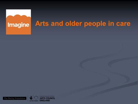 Arts and older people in care. The Imagine programme in Nottingham is one of four nationally to be awarded funding as part of Arts Council England.