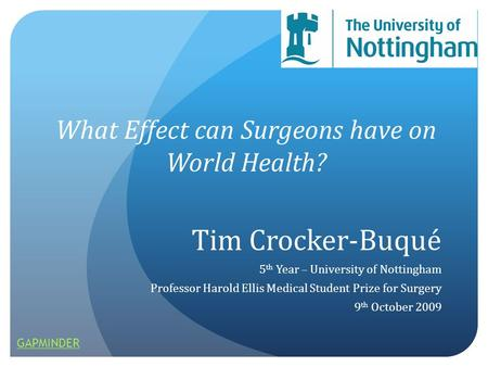 Tim Crocker-Buqué 5 th Year – University of Nottingham Professor Harold Ellis Medical Student Prize for Surgery 9 th October 2009 What Effect can Surgeons.
