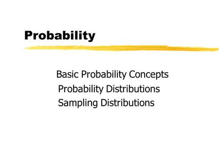 Probability Basic Probability Concepts Probability Distributions Sampling Distributions.