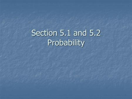 Section 5.1 and 5.2 Probability