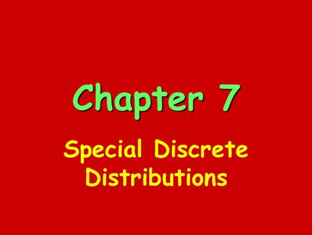 Chapter 7 Special Discrete Distributions. Binomial Distribution B(n,p) Each trial results in one of two mutually exclusive outcomes. (success/failure)