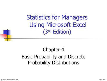 © 2002 Prentice-Hall, Inc.Chap 4-1 Statistics for Managers Using Microsoft Excel (3 rd Edition) Chapter 4 Basic Probability and Discrete Probability Distributions.