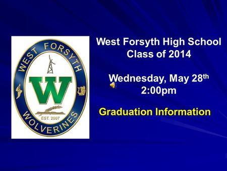 West Forsyth High School Class of 2014 Wednesday, May 28 th 2:00pm Graduation Information.