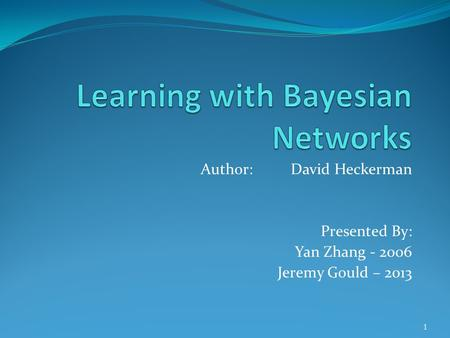 Author: David Heckerman Presented By: Yan Zhang - 2006 Jeremy Gould – 2013 1.