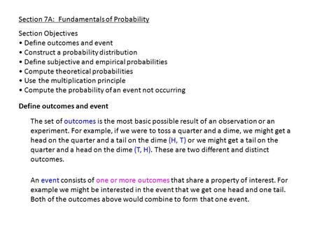 Section 7A: Fundamentals of Probability Section Objectives Define outcomes and event Construct a probability distribution Define subjective and empirical.