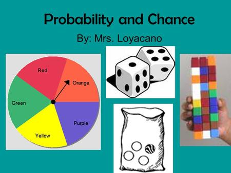 Probability and Chance By: Mrs. Loyacano. It is CERTAIN that I pull out a black marble.
