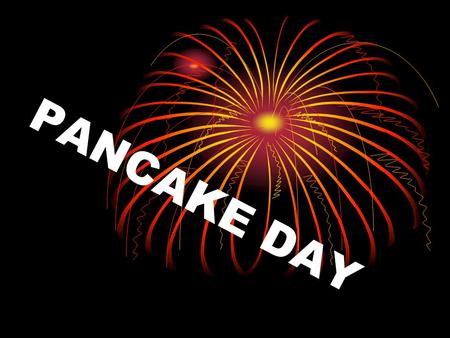 PANCAKE DAY. The day before Lent begins (40 days before Easter) is Shrove Tuesday or Pancake Day.