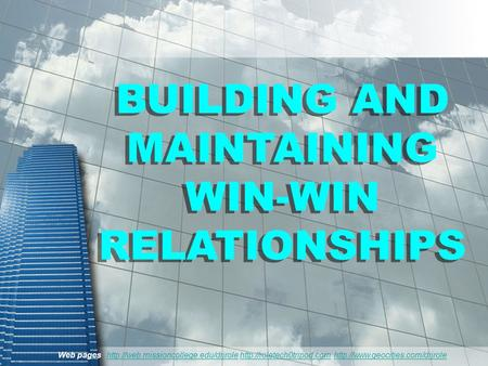 BUILDING AND MAINTAINING WIN-WIN RELATIONSHIPS BUILDING AND MAINTAINING WIN-WIN RELATIONSHIPS