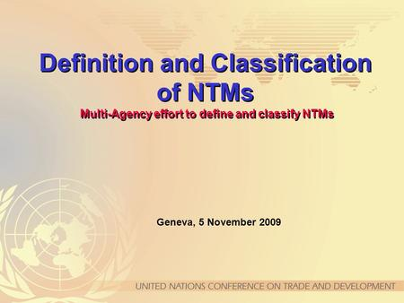 Definition and Classification of NTMs Multi-Agency effort to define and classify NTMs Geneva, 5 November 2009.
