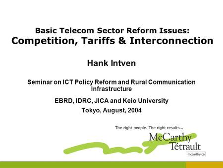Basic Telecom Sector Reform Issues: Competition, Tariffs & Interconnection Hank Intven Seminar on ICT Policy Reform and Rural Communication Infrastructure.