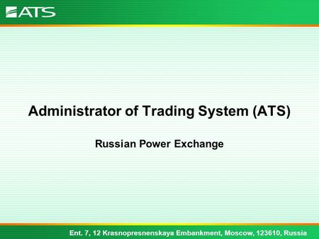 Ent. 7, 12 Krasnopresnenskaya Embankment, Moscow, 123610, Russia Administrator of Trading System (ATS) Russian Power Exchange.